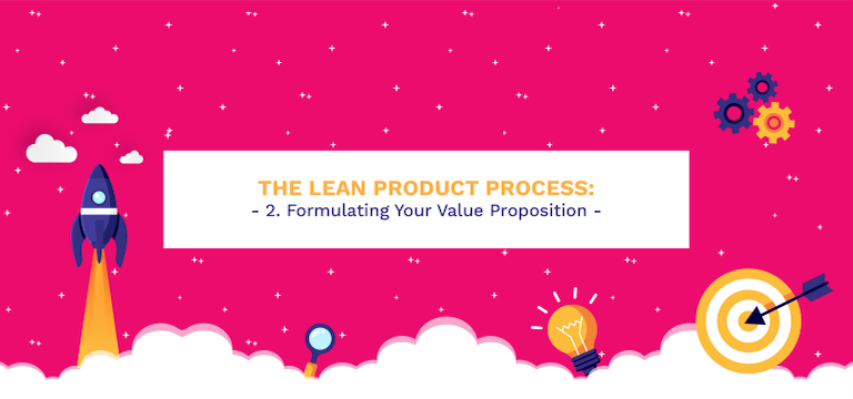 The Lean Product Process: 2. Formulating Your Value Proposition
