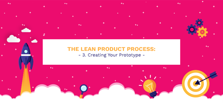 The Lean Product Process: #3 Creating Your Prototype