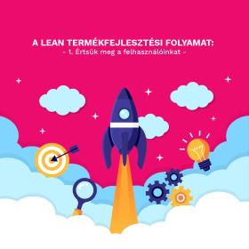 A lean termékfejlesztési folyamat: 1. Értsük meg a felhasználóinkat
