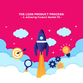 The Lean Product Process: #4 Achieving Product-Market Fit