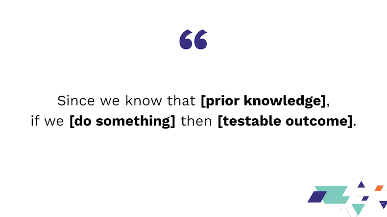 Since we know that [prior knowledge], if we [do something] then [testable outcome].